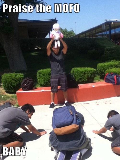 Praise the MOFO  BABY