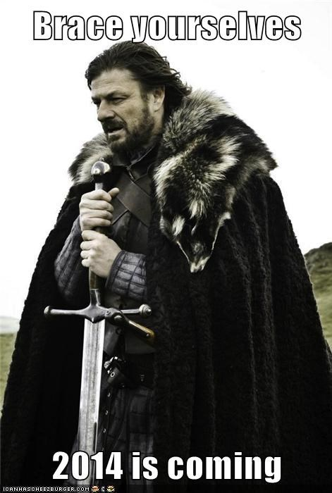 Brace yourselves  2014 is coming