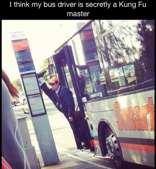 kung fu,bus driver,stretching,monday thru friday,g rated