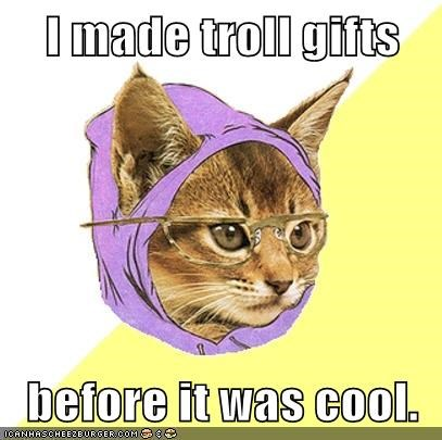 I made troll gifts  before it was cool.