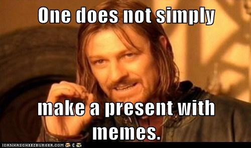 One does not simply  make a present with memes.
