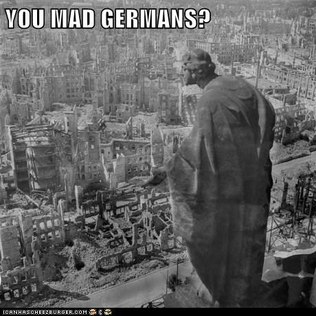 YOU MAD GERMANS?