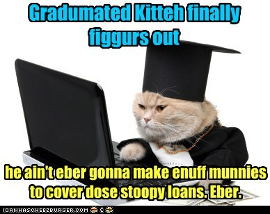 "Student Loans: Taking the ""Fun"" Outta Funds for the Rest of Yer Life"