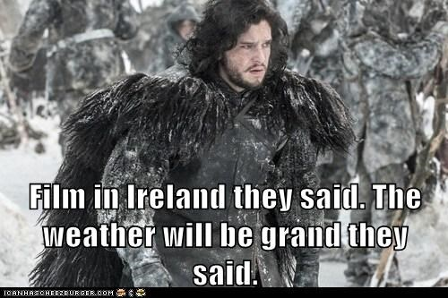 Film in Ireland they said. The weather will be grand they said.