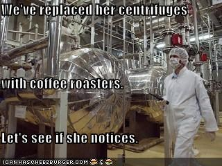 We've replaced her centrifuges with coffee roasters. Let's see if she notices.