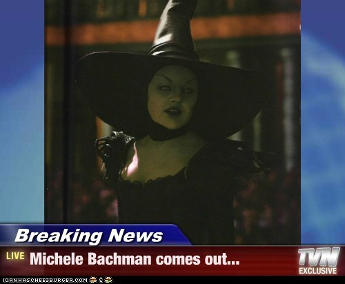 Breaking News - Michele Bachman comes out...