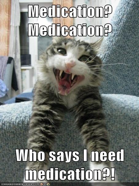 Medication? Medication?