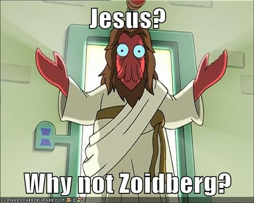 Jesus?  Why not Zoidberg?