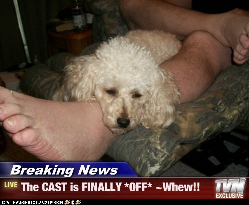 Breaking News - The CAST is FINALLY *OFF* ~Whew!!