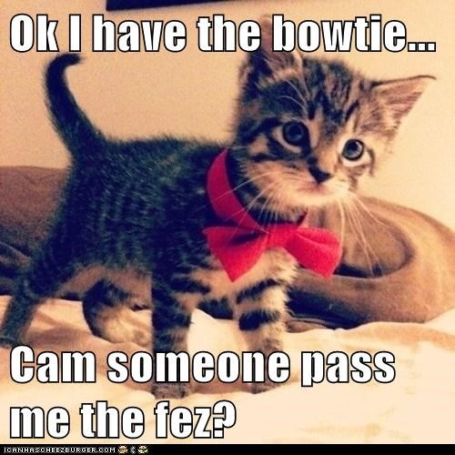 Ok I have the bowtie...  Cam someone pass me the fez?