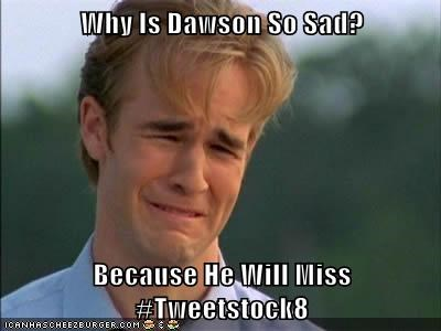 Why Is Dawson So Sad?  Because He Will Miss #Tweetstock8