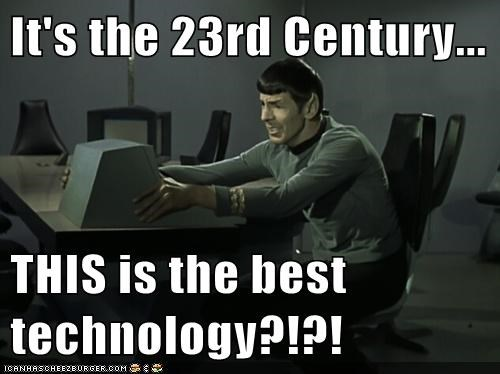 It's the 23rd Century...  THIS is the best technology?!?!