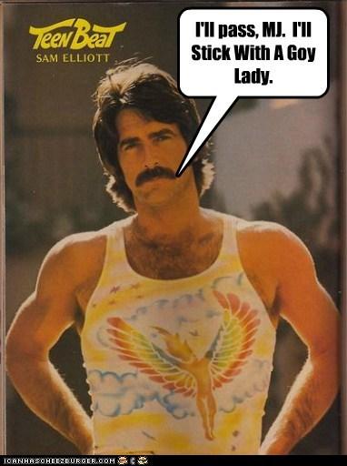 I'll pass, MJ.  I'll Stick With A Goy Lady.