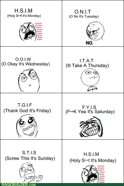 weekdays,tuesdays,saturdays,weekends,sundays,days of the weeks,wednesdays,fridays,TGIF,mondays,thursdays,funny