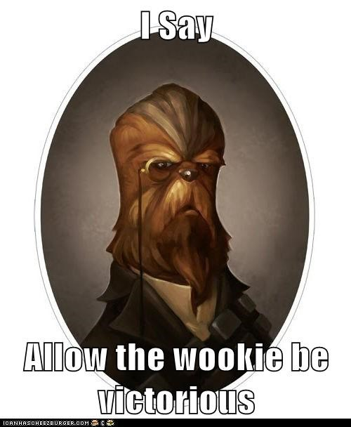 I Say  Allow the wookie be victorious