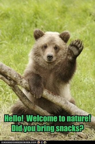Hello!  Welcome to nature! Did you bring snacks?