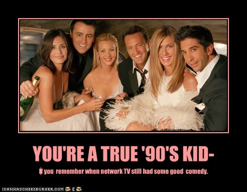 YOU'RE A TRUE '90'S KID-