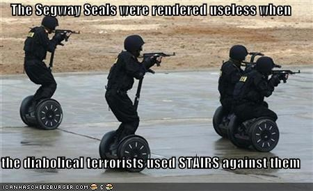 The Segway Seals were rendered useless when  the diabolical terrorists used STAIRS against them