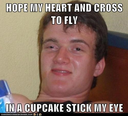 HOPE MY HEART AND CROSS TO FLY  IN A CUPCAKE STICK MY EYE