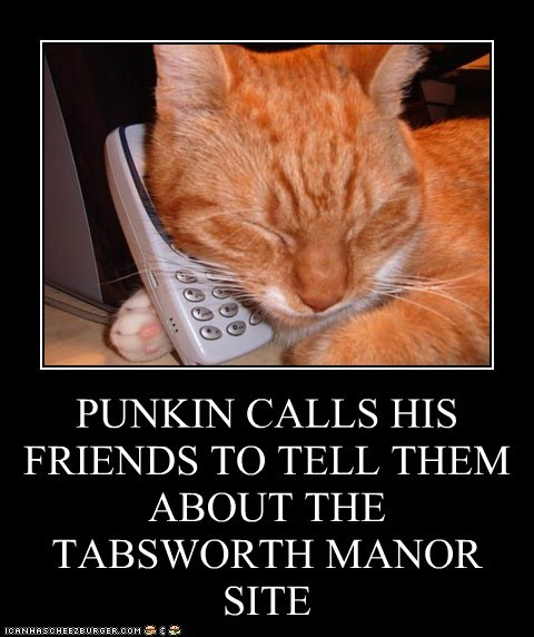 PUNKIN CALLS HIS FRIENDS TO TELL THEM ABOUT THE TABSWORTH MANOR SITE