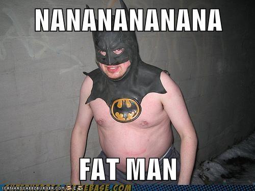 NANANANANANA  FAT MAN