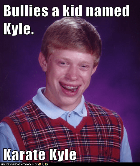 Bullies a kid named Kyle.  Karate Kyle