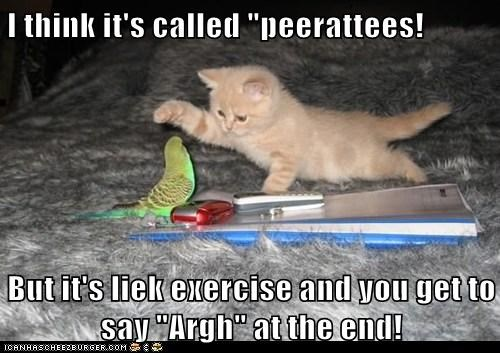 "I think it's called ""peerattees!  But it's liek exercise and you get to say ""Argh"" at the end!"