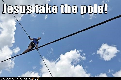 Jesus take the pole!