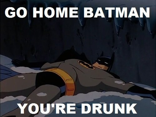 Even Batman Gets Drunk Sometimes