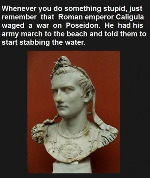 Just Remember, You Will Never Be as Dumb as Caligula
