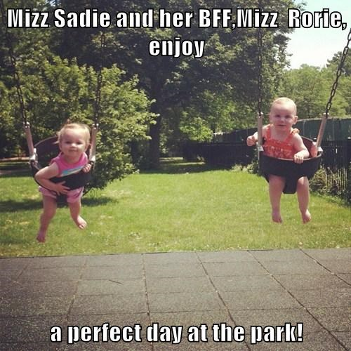Mizz Sadie and her BFF,Mizz  Rorie, enjoy  a perfect day at the park!