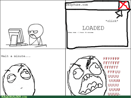 That Moment When You Click 'X' as Soon as It Loads...