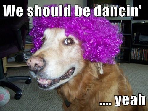 We should be dancin'  .... yeah