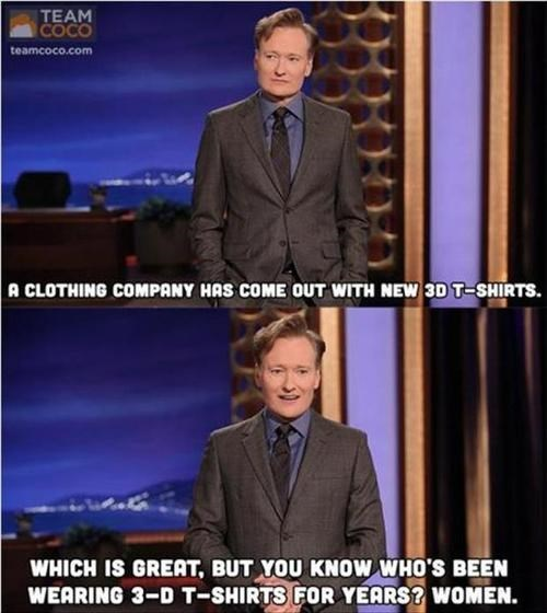 conan,3d printers,funny,women,poorly dressed,g rated