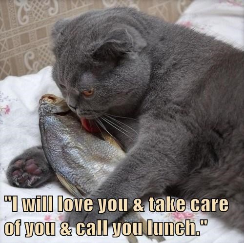"""I will love you & take care of you & call you lunch."""