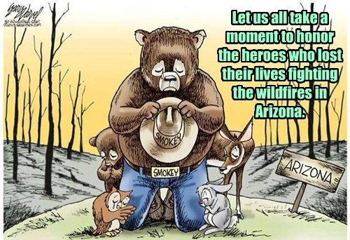 Let us all take a moment to honor the heroes who lost their lives fighting the wildfires in Arizona.