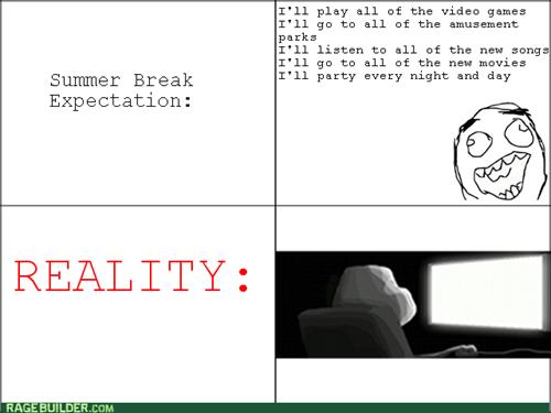 summer break,expectation vs. reality,no life
