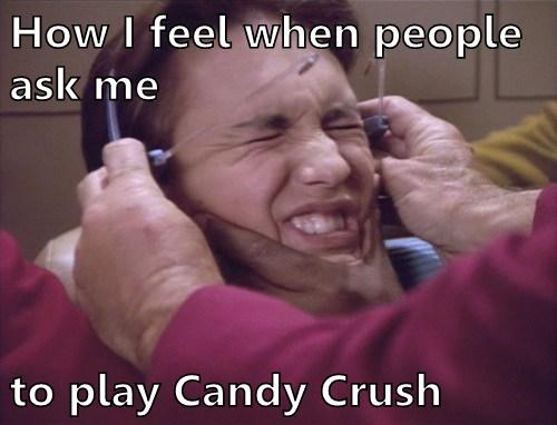 How I feel when people ask me  to play Candy Crush