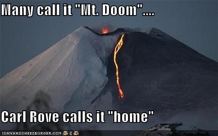 """Many call it """"Mt. Doom""""....  Carl Rove calls it """"home"""""""