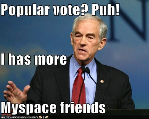 Popular vote? Puh! I has more Myspace friends