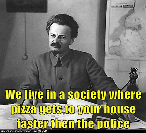 We live in a society where pizza gets to your house faster then the police