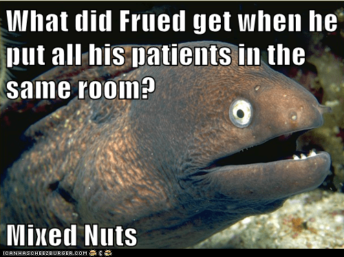 What did Frued get when he put all his patients in the same room?  Mixed Nuts