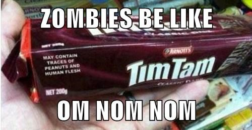 ZOMBIES BE LIKE  OM NOM NOM