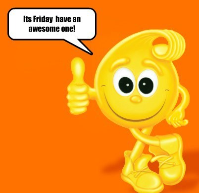 Its Friday  have an awesome one!