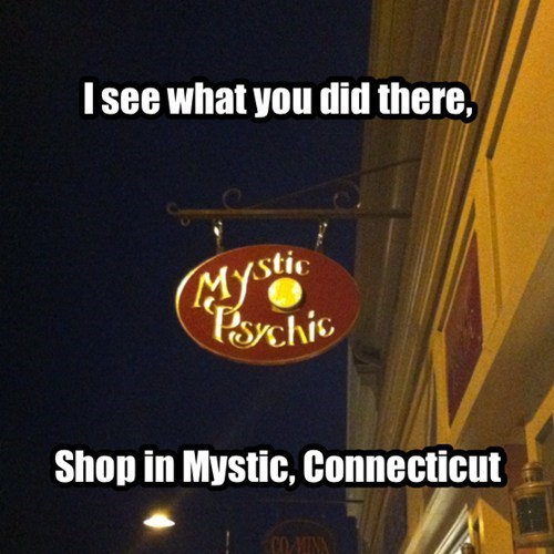 Mystic, CT. wierd place...