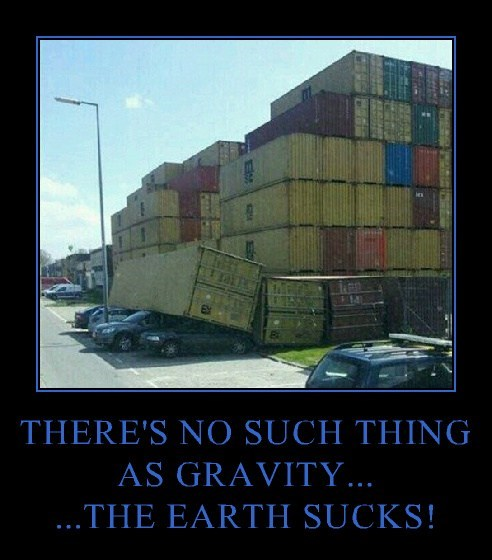 THERE'S NO SUCH THING AS GRAVITY... ...THE EARTH SUCKS!