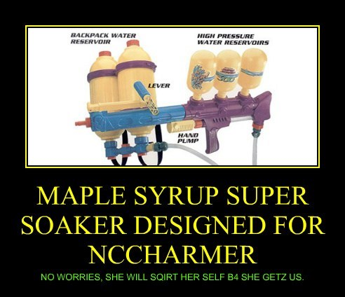 MAPLE SYRUP SUPER SOAKER DESIGNED FOR NCCHARMER