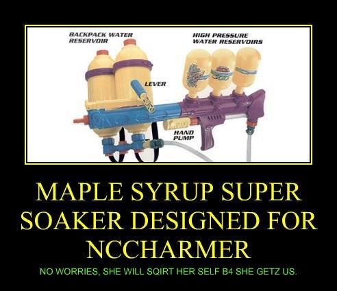 MAPLE SYRUP SUPER SOAKER DESIGNED FOR NCCHARMER