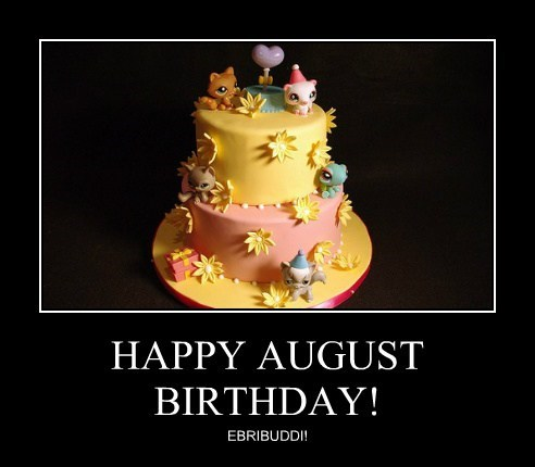 HAPPY AUGUST BIRTHDAY!