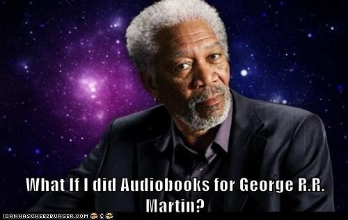 What If I did Audiobooks for George R.R. Martin?